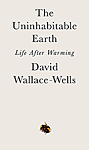 Click here for more information about The Uninhabitable Earth: Life After Warming
